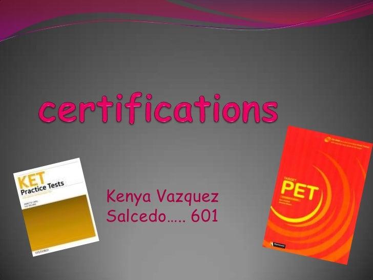 certifications<br />KenyaVazquez Salcedo….. 601<br />