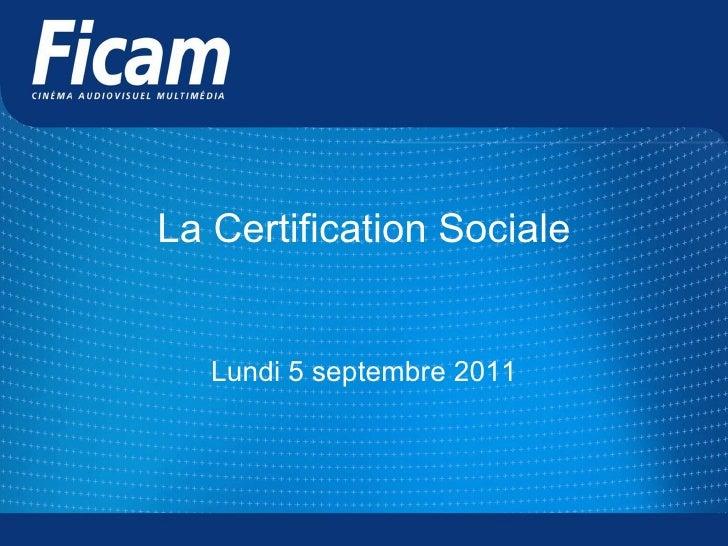 La Certification Sociale Lundi 5 septembre 2011