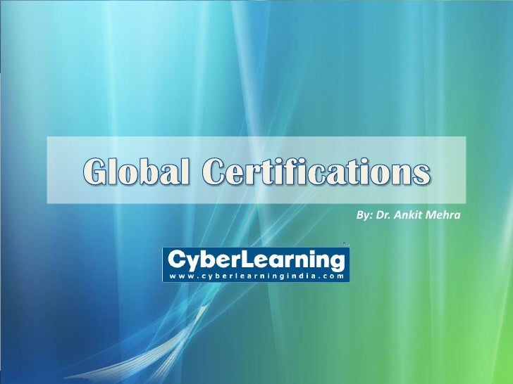 Global Certifications<br />By: Dr. Ankit Mehra<br />