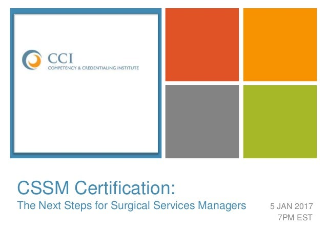 + CSSM Certification: The Next Steps for Surgical Services Managers 5 JAN 2017 7PM EST CSSM®