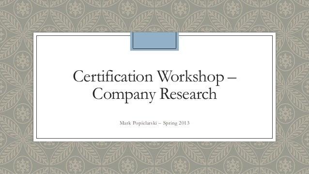 Certification Workshop –  Company Research      Mark Popielarski – Spring 2013