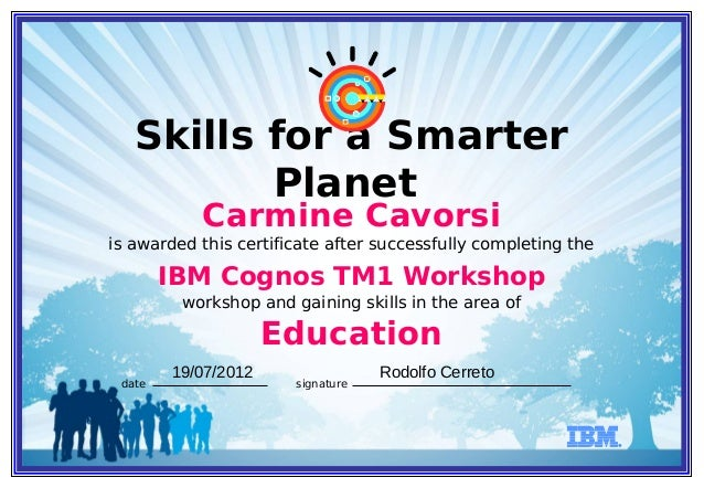 Skills for a Smarter Planet is awarded this certificate after successfully completing the workshop and gaining skills in t...