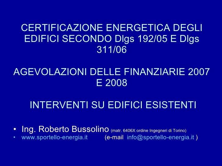 CERTIFICAZIONE ENERGETICA DEGLI EDIFICI SECONDO Dlgs 192/05 E Dlgs 311/06 AGEVOLAZIONI DELLE FINANZIARIE 2007 E 2008  INTE...