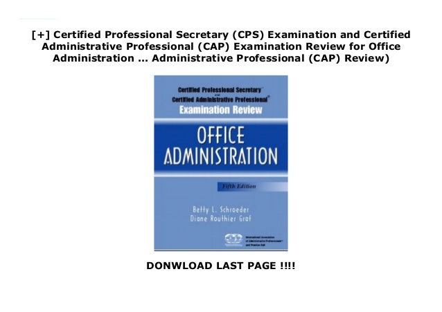+  Certified Professional Secretary (CPS) Examination and Certified  Administrative Professional (CAP) Examination Review for Office  Administration . 25baf5c2862