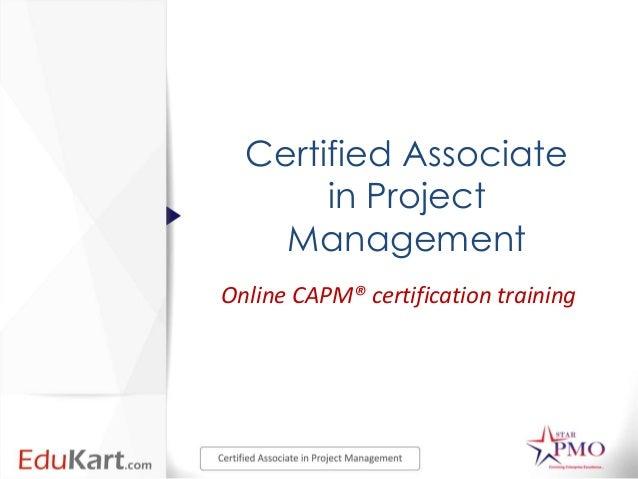 Certified Associate       in Project    ManagementOnline CAPM® certification training