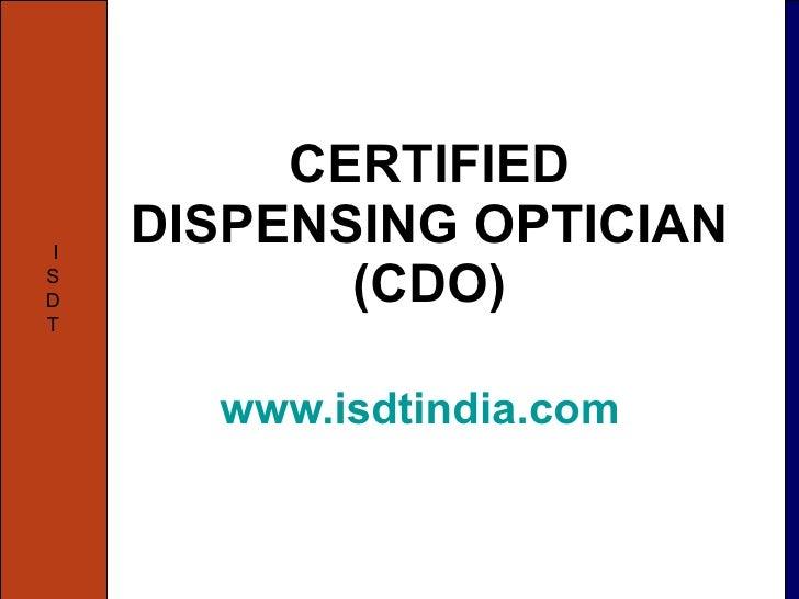 CERTIFIED DISPENSING OPTICIAN (CDO) www.isdtindia.com   I S D T
