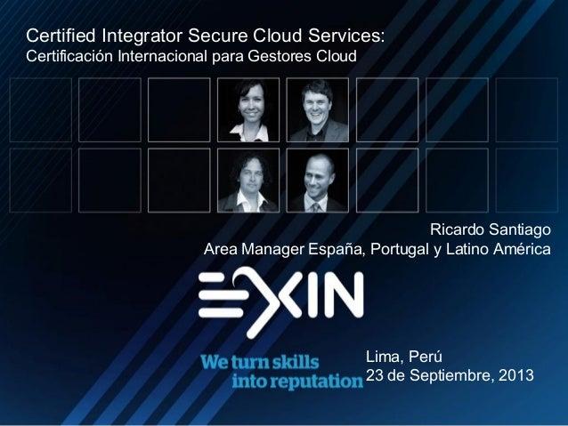 Ricardo Santiago Area Manager España, Portugal y Latino América Lima, Perú 23 de Septiembre, 2013 Certified Integrator Sec...