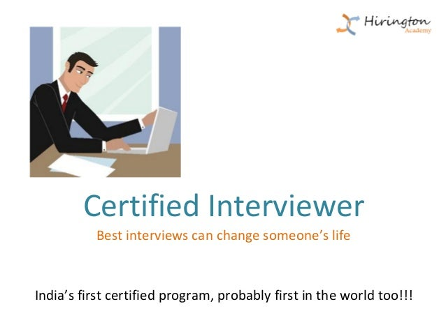 Certified Interviewer          Best interviews can change someone's lifeIndia's first certified program, probably first in...