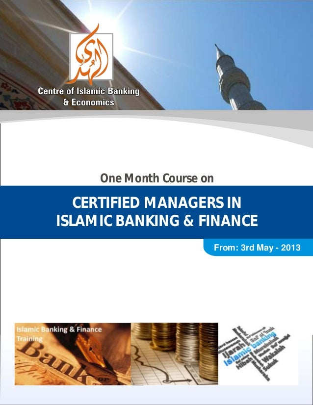 One Month Course on   CERTIFIED MANAGERS INISLAMIC BANKING & FINANCE                           From: 3rd May - 2013