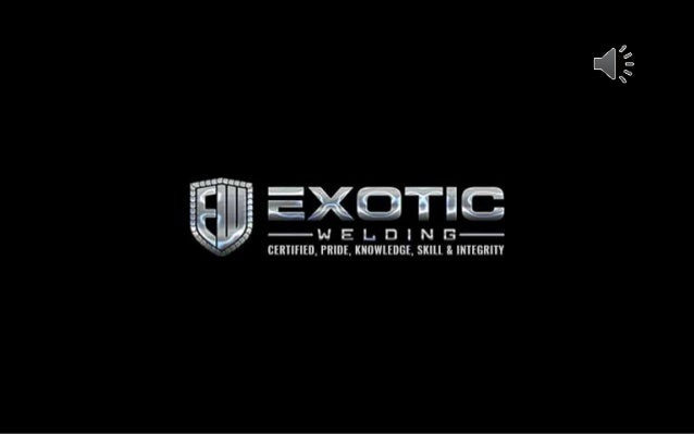 Exotic Welding is the leading certified welding team in Buena Park, Orange County & in southern CA.