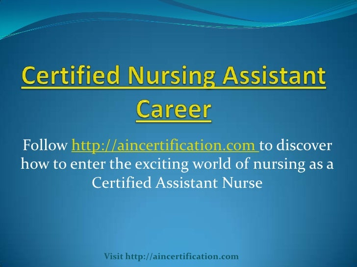 Follow http://aincertification.com to discoverhow to enter the exciting world of nursing as a          Certified Assistant...