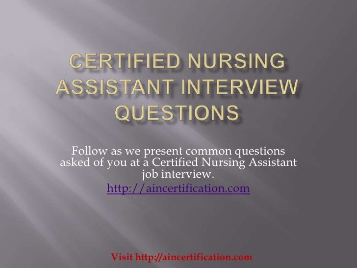 Follow as we present common questionsasked of you at a Certified Nursing Assistant                job interview.         h...