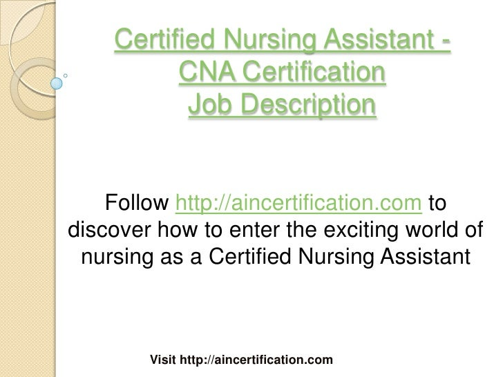 Certified Nursing Assistant   CNA Certification Job Description Follow  Http://aincertification.com ...