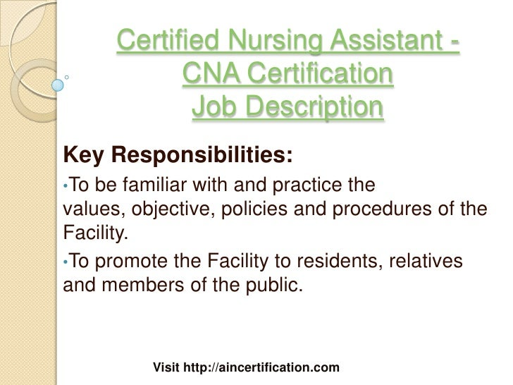 ... 2. Certified Nursing Assistant   CNA Certification Job DescriptionKey  Responsibilities:u2022To Be Familiar ...