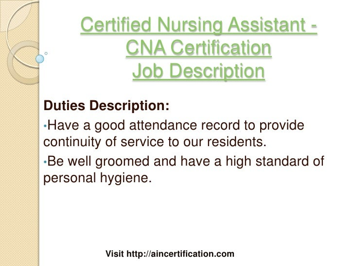 Visit Http://aincertification.com; 4. Certified Nursing Assistant   CNA  Certification Job DescriptionDuties Description:u2022Have ...