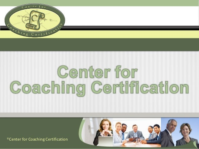 © Center for Coaching Certification