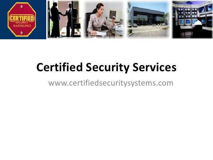 Certified Security Services<br />www.certifiedsecuritysystems.com<br />