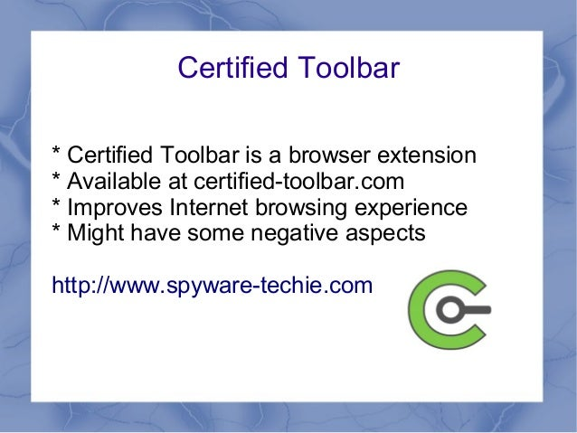 Certified Toolbar* Certified Toolbar is a browser extension* Available at certified-toolbar.com* Improves Internet browsin...