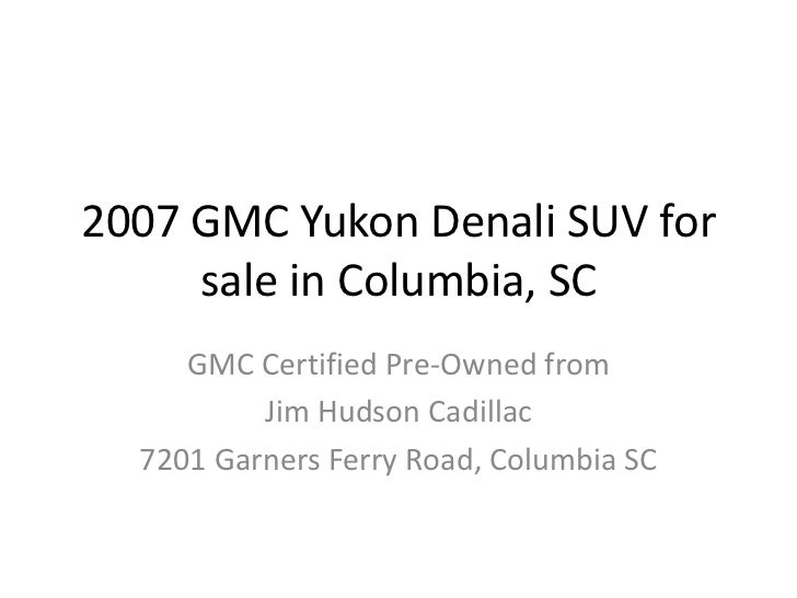 2007 GMC Yukon Denali SUV for sale in Columbia, SC<br />GMC Certified Pre-Owned from<br />Jim Hudson Cadillac<br />7201 Ga...