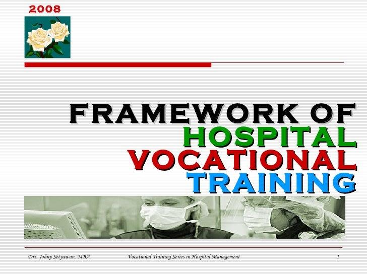 FRAMEWORK OF HOSPITAL VOCATIONAL TRAINING 2008