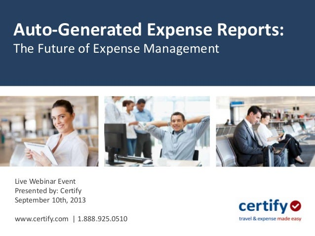 Auto-Generated Expense Reports: The Future of Expense Management Live Webinar Event Presented by: Certify September 10th, ...