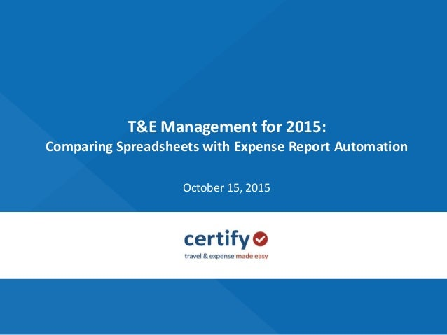 T&E Management for 2015: Comparing Spreadsheets with Expense Report Automation October 15, 2015