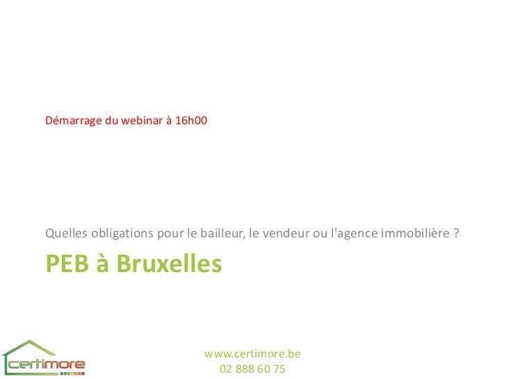 Démarrage du webinar à 16h00Quelles obligations pour le bailleur, le vendeur ou lagence immobilière ?PEB à Bruxelles      ...