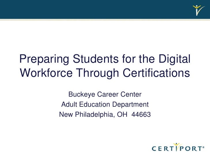 Preparing Students for the Digital Workforce Through Certifications<br />Buckeye Career Center<br />Adult Education Depart...