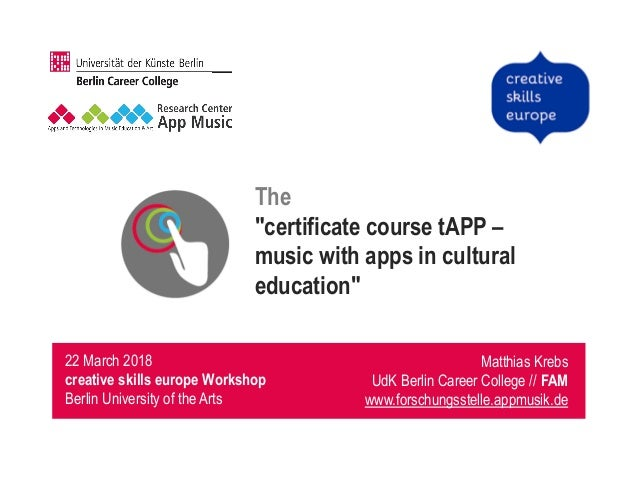 "The ""certificate course tAPP – music with apps in cultural education"" Matthias Krebs UdK Berlin Career College // FAM www...."