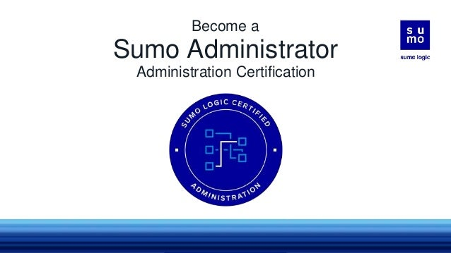 Sumo Administrator Administration Certification Become a