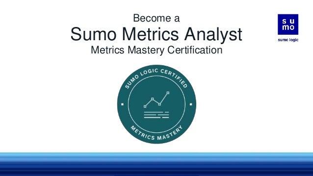 Sumo Metrics Analyst Metrics Mastery Certification Become a