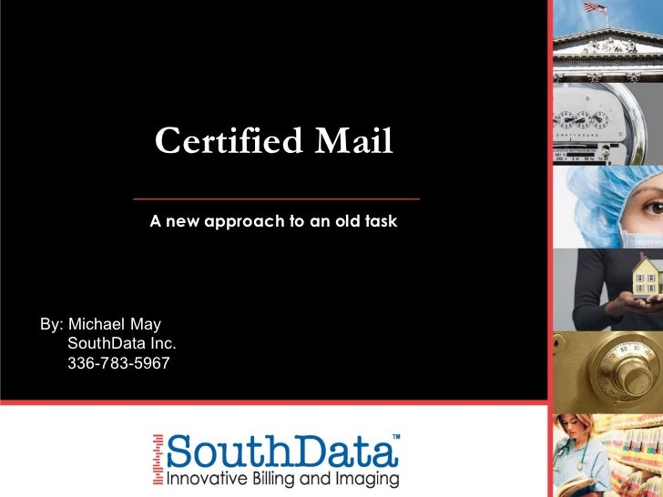 Certified Mail A new approach to an old task By: Michael May SouthData Inc. 336-783-5967