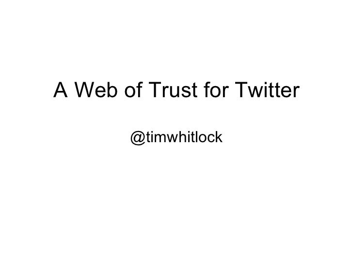 A Web of Trust for Twitter @timwhitlock