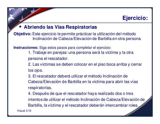 Visual 3.10Ejercicio:w Abriendo las Vías RespiratoriasObjetivo: Este ejercicio le permite prácticar la utilización del mét...