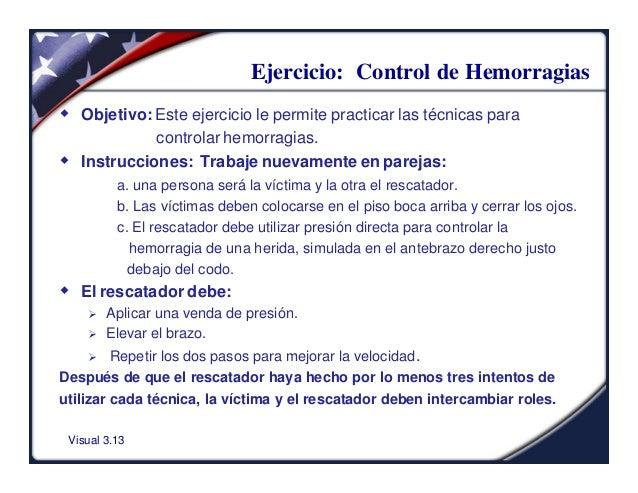 Visual 3.13Ejercicio: Control de Hemorragiasw Objetivo: Este ejercicio le permite practicar las técnicas paracontrolar hem...