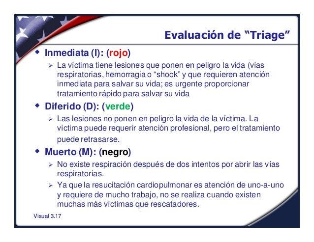 """Visual 3.17Evaluación de """"Triage""""w Inmediata (I): (rojo)Ø La víctima tiene lesiones que ponen en peligro la vida (víasresp..."""