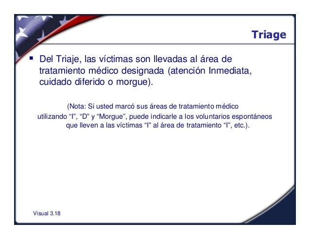 Visual 3.18Triage§ Del Triaje, las víctimas son llevadas al área detratamiento médico designada (atención Inmediata,cuidad...