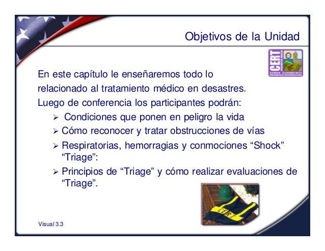 Visual 3.3Objetivos de la UnidadEn este capítulo le enseñaremos todo lorelacionado al tratamiento médico en desastres.Lueg...
