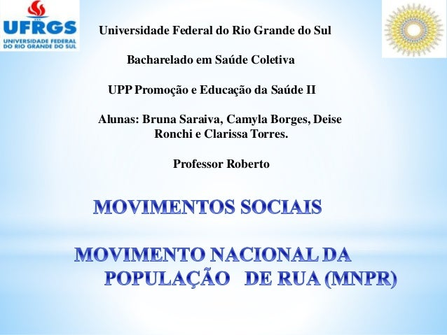 Universidade Federal do Rio Grande do Sul  Bacharelado em Saúde Coletiva  UPP Promoção e Educação da Saúde II  Alunas: Bru...