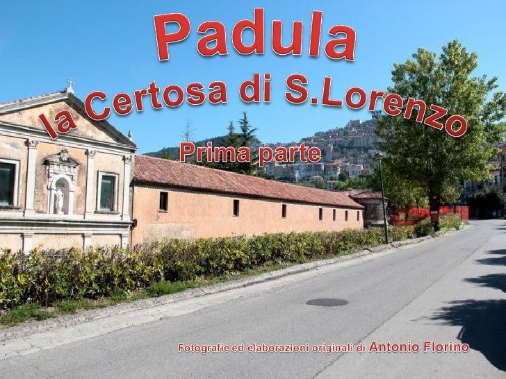 La Certosa di San Lorenzo, ubicata sotto la collina dove sorge il paese di Padula, è uno dei monasteri pù grandinel mondo ...