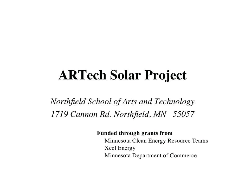 ARTech Solar Project Northfield School of Arts and Technology 1719 Cannon Rd. Northfield, MN 55057              Funded throu...