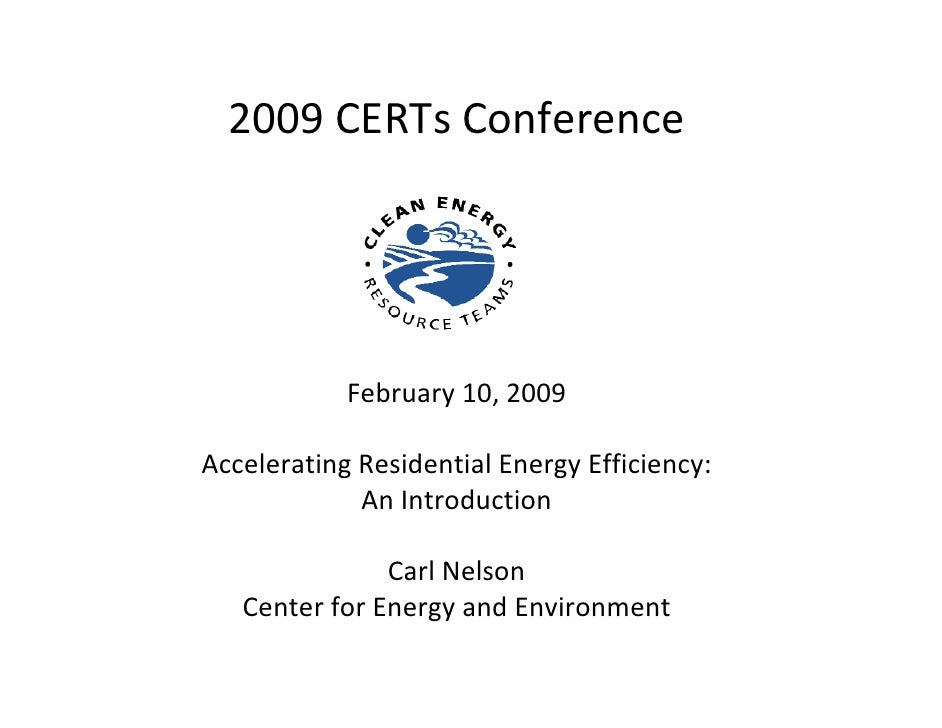 2009CERTs Conference                 February10,2009  AcceleratingResidentialEnergyEfficiency:              AnIntr...