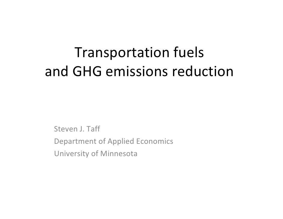 Transportationfuels andGHGemissionsreduction    StevenJ.Taff  DepartmentofAppliedEconomics  UniversityofMinnes...