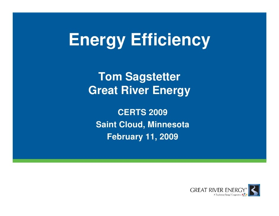 Energy Efficiency     Tom Sagstetter   Great River Energy         CERTS 2009    Saint Cloud, Minnesota      February 11, 2...
