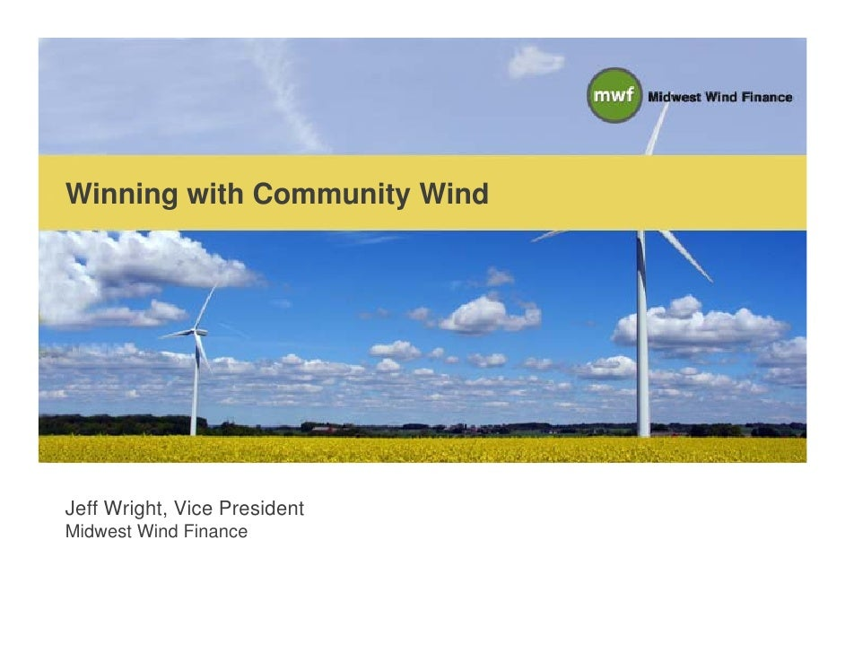 Winning with Community Wind     Jeff Wright, Vice President Midwest Wind Finance