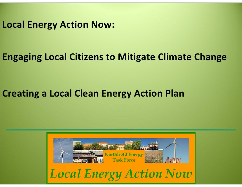 Local Energy Action Now:    Engaging Local Citizens to Mitigate Climate Change   Creating a Local Clean Energy Action Plan