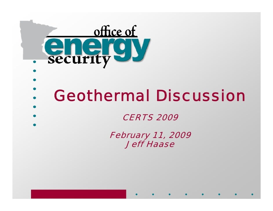 Geothermal Discussion         CERTS 2009        February 11, 2009          Jeff Haase