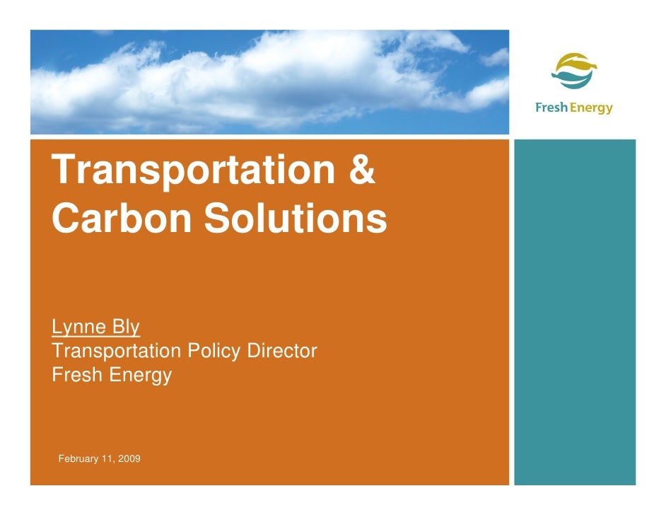 Transportation & Carbon Solutions  Lynne Bly Transportation Policy Director Fresh Energy   February 11, 2009