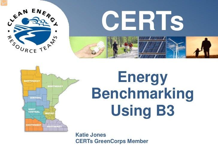 CERTs       Energy    Benchmarking      Using B3Katie JonesCERTs GreenCorps Member