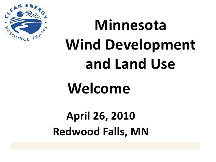 Minnesota   Wind Development     and Land Use   Welcome   April 26, 2010 Redwood Falls, MN